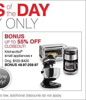 Deals of the Day! Today online only! Closeout! Up to 55% off KitchenAid® small appliances.