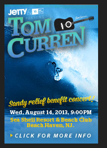 Tom Curren Sandy Benefit Concert - Wed. August 14, 9:00PM - Sea Shell Resort and Beach Club - Click for More Info
