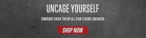 UNCAGE YOURSELF. CONVERSE CHUCK TAYLOR ALL STAR FLASHEE SNEAKERS