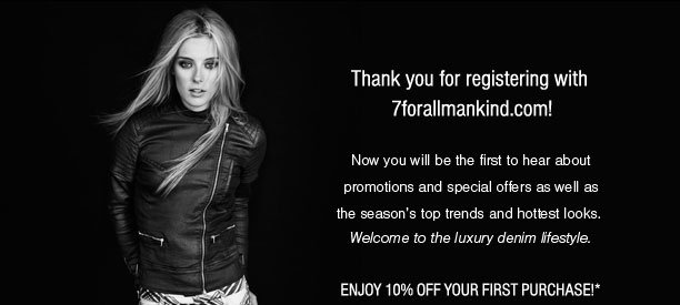 10% Off! Thanks for Registering with 7forallmankind.com!