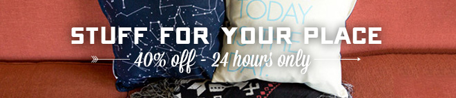 Stuff for your Place - 40% off - 24 hours only