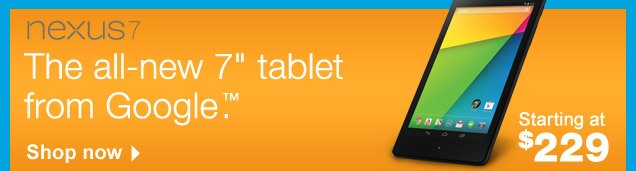 Nexus  7. The all-new 7-inch tablet from Google. Starting at $229. Shop  now.