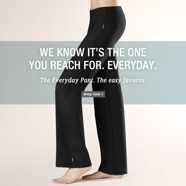 A pant for Everyday. shop now