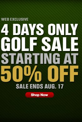 4 DAYS ONLY GOLF SALE STARTING AT 50% OFF