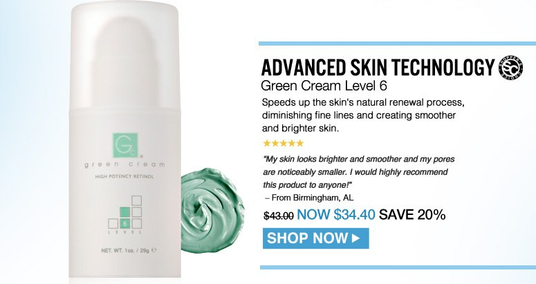 "Shopper's Choice. 5 Stars.  Advanced Skin Technology Green Cream Level 6 Speeds up the skin's natural renewal process, diminishing fine lines and creating smoother and brighter skin. ""My skin looks brighter and smoother and my pores are noticeably smaller. I would highly recommend this product to anyone!"" – From Birmingham, AL  $43.00 Shop Now>>"