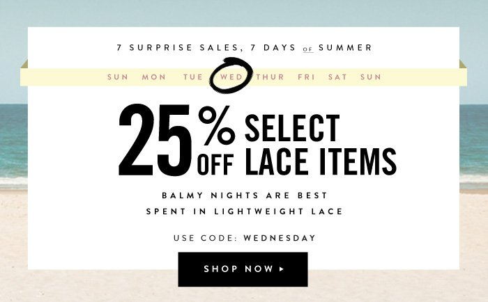 25% Off Select lace Items - Use Code: WEDNESDAY