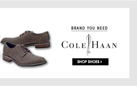 BRAND YOU NEED: Cole Haan. SHOP SHOES.