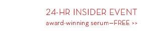 24-HR INSIDER EVENT award-winning serum-FREE.