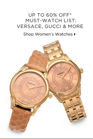 Up To 60% Off* Must-Watch List: Versace, Gucci & More