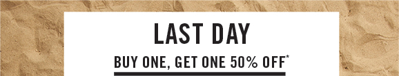 Last Day! BUY ONE, GET ONE 50% OFF*