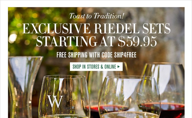 Toast to Tradition! -- EXCLUSIVE RIEDEL SETS STARTING AT $59.95 -- FREE SHIPPING WITH CODE SHIP4FREE -- SHOP IN STORES & ONLINE