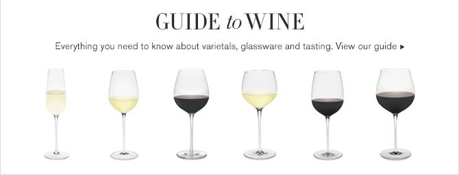 GUIDE to WINE -- Everything you need to know about varietals, glassware and tasting. View our guide
