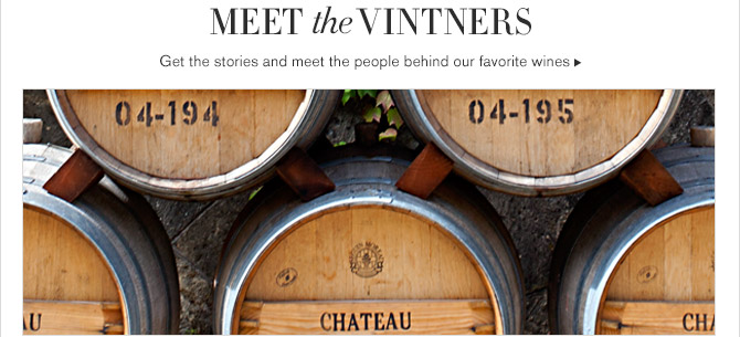 MEET the VINTNERS -- Get the stories and meet the people behind our favorite wines