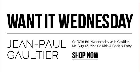Want it Wednesday - Jean-Paul Gaultier. Go Wild this Wednesday with Gaultier, Mr. Gugu & Miss Go Kids & Rock N Baby. SHOP NOW