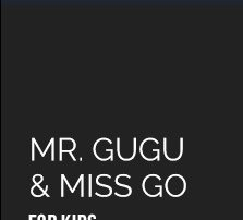 Mr. Gugu & Miss Go for Kids