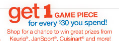 Get 1 game piece for every $30 you spend!