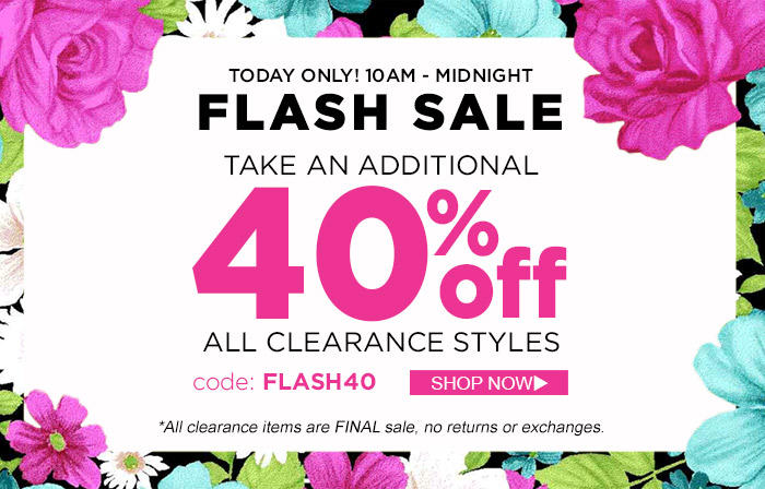 FLASH SALE! Today Only! Additional 40% Off Clearance Styles!