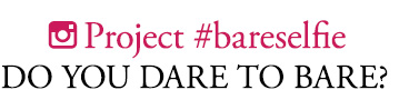 Project #bareselfie | DO YOU DARE TO BARE?