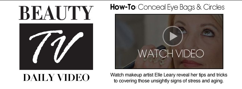 Beauty TV Daily Video How-To: Conceal Eye Bags & Circles Watch makeup artist Elle Leary reveal her tips and tricks to covering those unsightly signs of stress and aging.  Watch Video>>