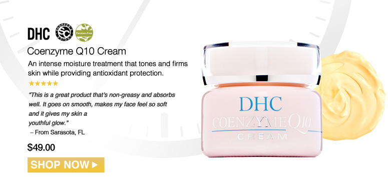 "Shopper's Choice. Paraben-free. 5 Stars DHC Q10 Cream An intense moisture treatment that tones and firms skin while providing antioxidant protection. ""This is a great product that's non-greasy and absorbs well. It goes on smooth, makes my face feel so soft and it gives my skin a youthful glow."" – From Jacksonville, FL $49.00 Shop Now>>"