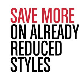SAVE MORE ON ALREADY REDUCED STYLES