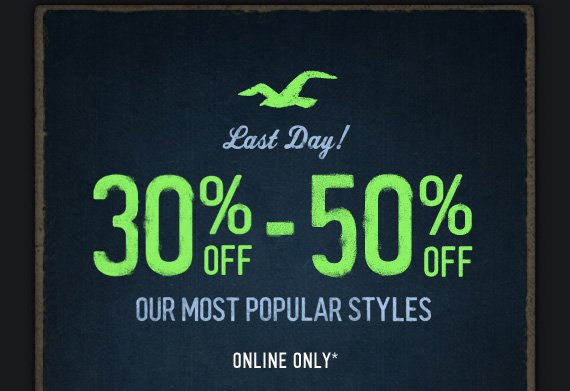 LAST DAY! 30% OFF – 50% OFF OUR MOST POPULAR STYLES ONLINE ONLY*