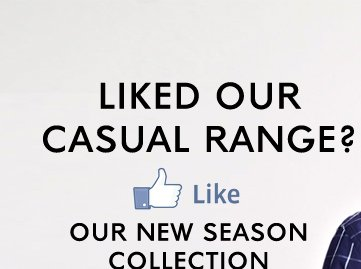 LIKED OUR CASUAL RANGE?
