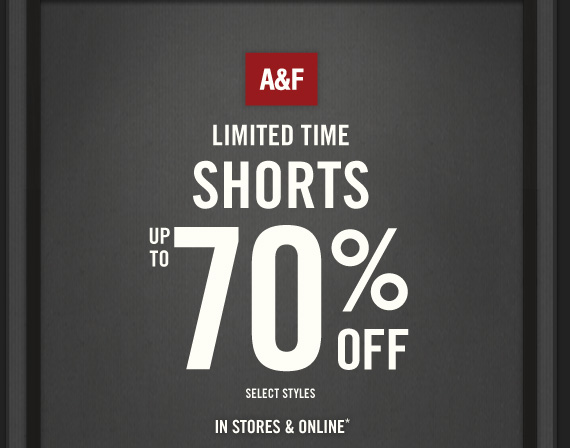 A&F LIMITED TIME  SHORTS UP TO 70% OFF SELECT STYLES IN STORES & ONLINE*