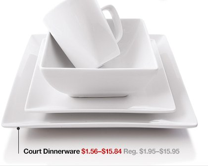 Court Dinnerware $1.56-$15.84 Reg.  $1.95-$15.95
