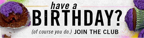 Join Journeys' Birthday Club and receive a surprise on your special day!