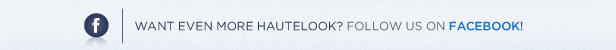Want Even More HauteLook? Follow Us on Facebook!