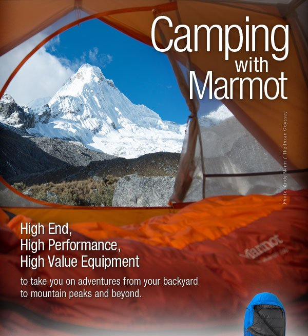 Camping with Marmot: High End, High Performance, High Value Equipment to take you on adventures from your backyard to mountain peaks and beyond.