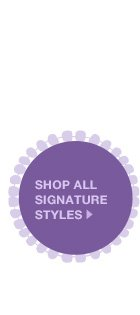 Shop all Signature Styles