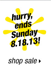 hurry, ends sunday 8.18.13!
