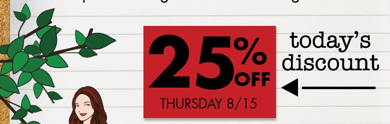 Today's Discount: 25% OFF Thursday 8/15 + FreeShip w/$50 Purchase!