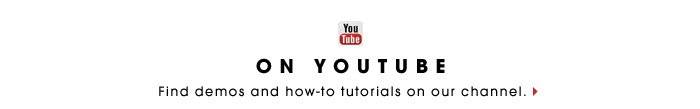 ON YOUTUBE | Find demos and how-to tutorials on our channel.