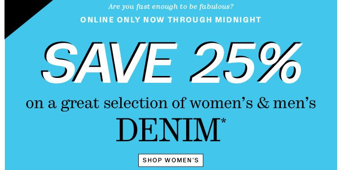 save 25% on a great selection of women's and men's denim*