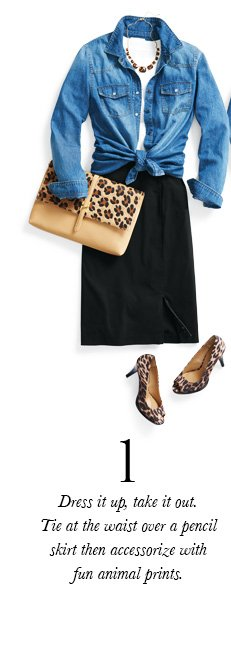 1. Dress it up, take it out. Tie at the waist over a pencil skirt then accessorize with fun animal prints.