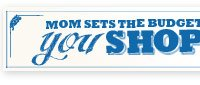 MOM SETS THE BUDGET, YOU SHOP