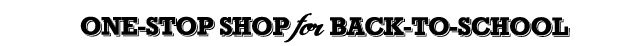 ONE-STOP SHOP FOR BACK-TO-SCHOOL