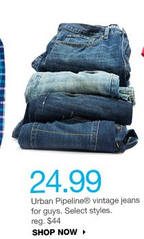 24.99  Urban Pipeline vintage jeans for guys. Select styles. reg. $44 shop now