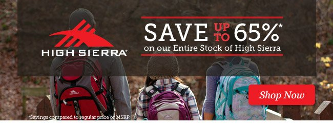 Save up to 65% on our Entire Stock of High Sierra. Shop Now >