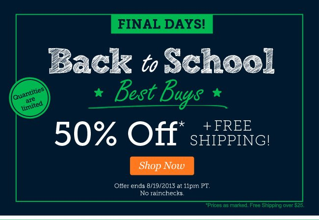 Back to School Best Buys-50% Off + Free Shipping! Shop Now >