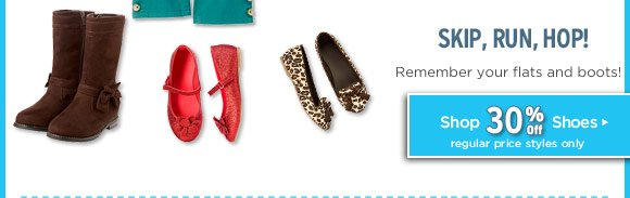 Skip, Run, Hop! Remember your flats and boots! Shop 30% Off Shoes(2). Regular price styles only.