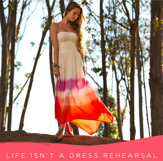 Life isn't a dress rehearsal