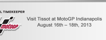Visit Tissot at MotoGP Indianapolis August 16th – 18th, 2013