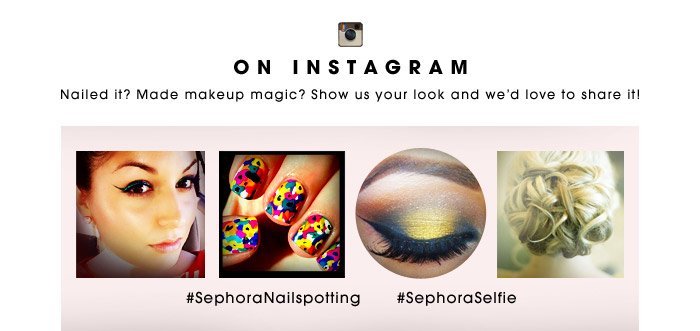 ON INSTAGRAM | Nailed it? Made makeup magic? Show us your look and we'd love to share it! | #SephoraNailspotting | #SephoraSelfie
