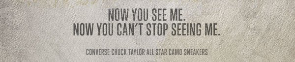NOW YOU SEE ME. NOW YOU CAN'T STOP SEEING ME. CONVERSE CHICK TAYLOR ALL STAR CAMO SNEAKERS