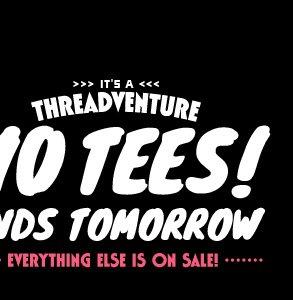 $10 Tees Ends Tomorrow