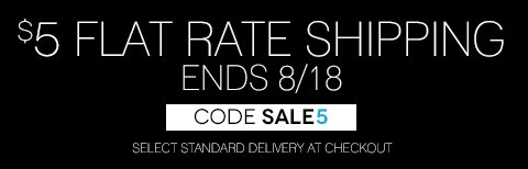 $5 Flat Rate Shipping with code SALE5. Select standard shipping at checkout. Hurry, this offer ends August 18th.